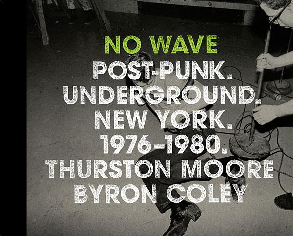 """No Wave: Post-Punk. Underground. New York. 1976-1980? de Thurston Moore y Byron Coley"